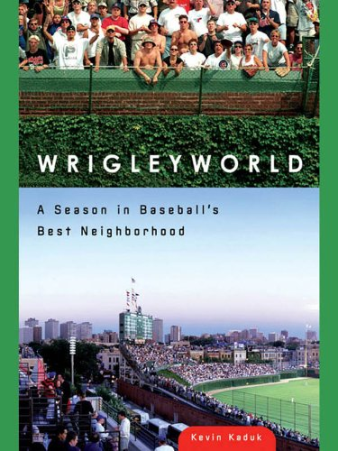 Book Review: Wrigleyworld: A Season in Baseball's Best Neighborhood by Kevin Kaduk